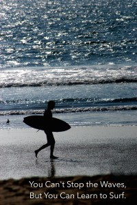 You Can't Stop the Waves: 8 Ways to Surf Through Life