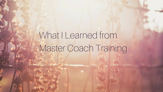 What I Learned From Master Coach Training