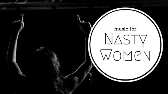 music for Nasty Women