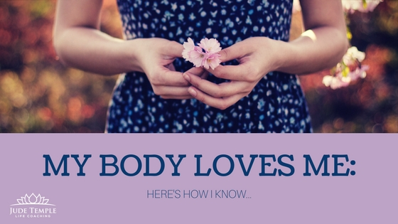 My Body Loves Me…here's how I know
